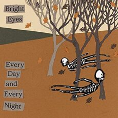 Bright Eyes – Every Day And Every Night