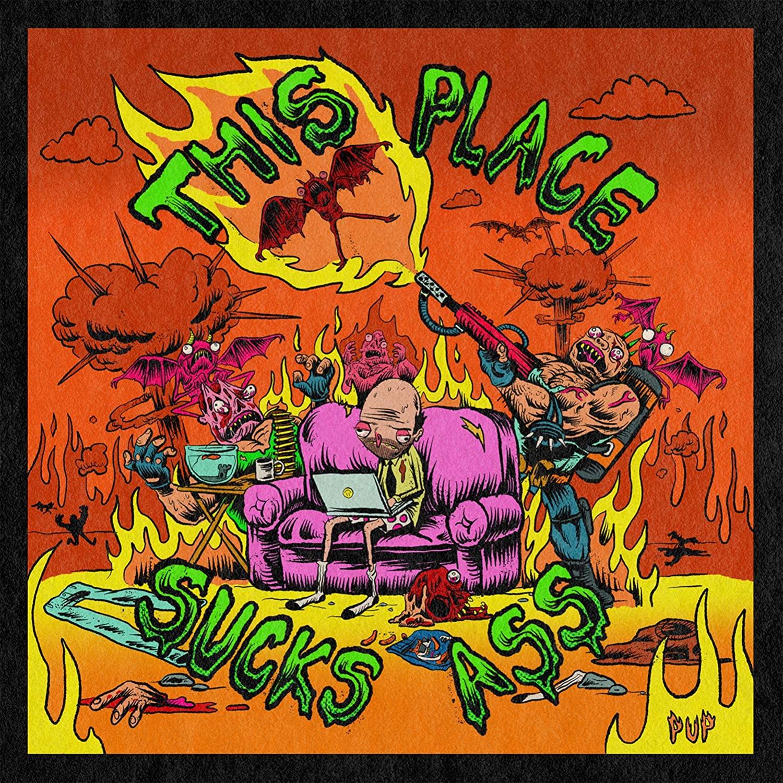 PUP – This Place Sucks Ass