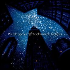 Prefab Sprout – Andromeda Heights [Remastered]