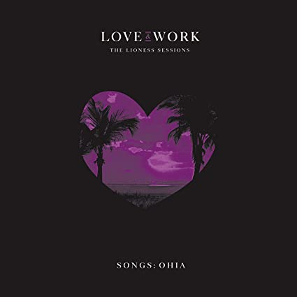 Songs: Ohia – Love & Work: The Lioness Sessions LP